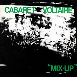 Cabaret Voltaire ‎– Mix-Up