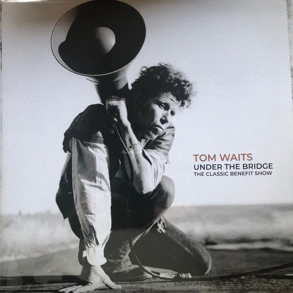 Tom Waits ‎– Under The Bridge: The Classic Benefit Show
