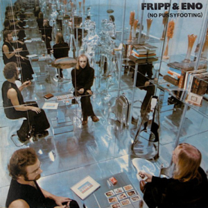 Fripp & Eno – (No Pussyfooting)
